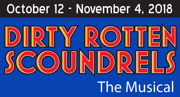 October 12 - November 4, 2018 - Dirty Rotten Scoundrels - The Musical