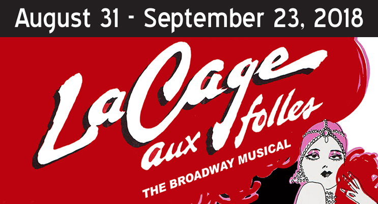August 31 - September 23, 2018 - La Cage Aux Folles - The Broadway Musical