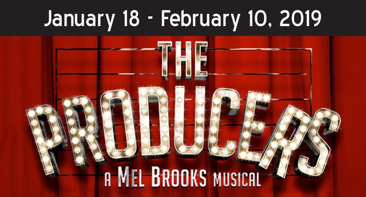 January 18 - February 10, 2019 - The Producers - A Mel Brooks Musical